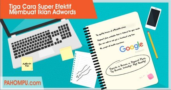 Tiga Cara Super Efektif Membuat Iklan Adwords