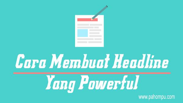 Inilah Cara Membuat Headline Yang Powerful Untuk Meningkatkan Pengunjung Blog