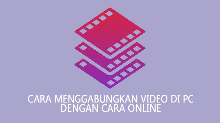 Cara Menggabungkan Video Di PC Dengan Cara Online